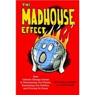 The Madhouse Effect by Mann, Michael E.; Toles, Tom, 9780231177870