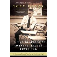 I'd Like to Apologize to Every Teacher I Ever Had by DANZA, TONY, 9780307887870