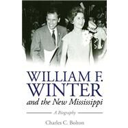 William F. Winter and the New Mississippi: A Biography by Bolton, Charles C., 9781617037870
