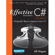 Effective C#  (Covers C# 6.0), (includes Content Update Program) 50 Specific Ways to Improve Your C# by Wagner, Bill, 9780672337871
