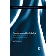 Transformational Public Policy: A new strategy for coping with uncertainty and risk by Matthews; Mark, 9781138317871