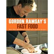 Gordon Ramsay's Fast Food More Than 100 Delicious, Super-Fast, and Easy Recipes by Ramsay, Gordon, 9781402797873