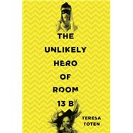 The Unlikely Hero of Room 13b by Toten, Teresa, 9780553507874