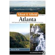 Afoot and Afield: Atlanta 108 Spectacular Outings in North-Central Georgia by WOOLF, MARCUS, 9780899977874