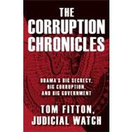 Corruption Chronicles : Obama's Big Secrecy, Big Corruption, and Big Government by Tom Fitton, 9781451677874