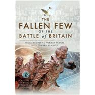 The Fallen Few of the Battle of Britain by McCrery, Nigel; Franks, Norman; McManus, Edward C. (CON), 9781473827875