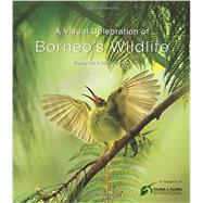 A Visual Celebration of Borneo's Wildlife by Lai, Fanny; Olesen, Bjorn, 9780794607876