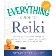 The Everything Guide to Reiki by Desy, Phylameana Lila, 9781440527876
