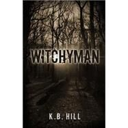Witchyman by Hill, K. B., 9781939447876