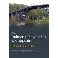The Industrial Revolution in Shropshire by Trinder, Barrie, 9780750967877