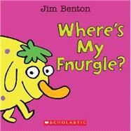 Where's My Fnurgle? by Benton, Jim, 9780545647878