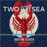 Two If By Sea Delicious Sustainable Seafood by Seaver, Barton, 9781454917878