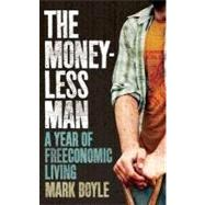 The Moneyless Man: A Year of Freeconomic Living by Boyle, Mark, 9781851687879