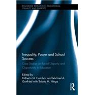 Inequality, Power and School Success: Case Studies on Racial Disparity and Opportunity in Education by Conchas; Gilberto, 9781138837881
