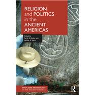 Religion and Politics in the Ancient Americas by Barber; Sarah B., 9781138907881