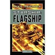Starship: Flagship by RESNICK, MIKE, 9781591027881