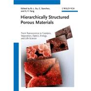 Hierarchically Structured Porous Materials : From Nanoscience to Catalysis, Separation, Optics, Energy, and Life Science