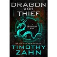 Dragon and Thief A Dragonback Novel by Zahn, Timothy, 9780765387882