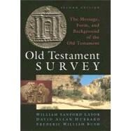 Old Testament Survey : The Message, Form, and Background of the Old Testament by Lasor, William Sanford, 9780802837882