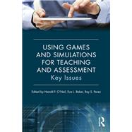 Using Games and Simulations for Teaching and Assessment: Key Issues by O'Neil,Harold F., 9780415737883