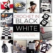 Crochet in Black-and-White Bold Two-Color Designs for You and Your Home by Melzer, Magdalena; Diehl-Hupfer, Constanze, 9781570767883