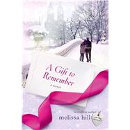 A Gift to Remember A Novel by Hill, Melissa, 9781250057884