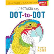 Connect & Color: Spectacular Dot-to-Dot Clever Puzzles to Reveal and Color by Moore, Gareth, 9781250127884