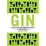 Gin A Toast to the Most Aromatic of Spirits by Coates, Geraldine, 9781853757884