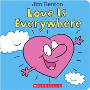 Love Is Everywhere by Benton, Jim, 9780545647885