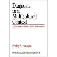 Diagnosis in a Multicultural Context : A Casebook for Mental Health Professionals by Freddy A. Paniagua, 9780761917885