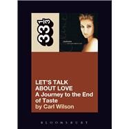 Celine Dion's Let's Talk about Love : A Journey to the End of Taste by Wilson, Carl, 9780826427885