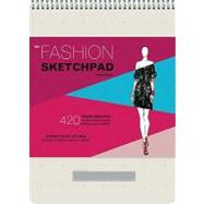 The Fashion Sketchpad: 420 Figure Templates for Designing Looks & Building Your Portfolio by Daniel, Tamar, 9780811877886