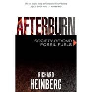 Afterburn: Society Beyond Fossil Fuels by Heinberg, Richard, 9780865717886