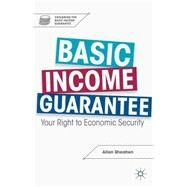 Basic Income Guarantee Your Right to Economic Security by Sheahen, Allan, 9781137347886