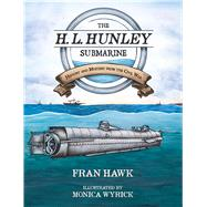 The H. L. Hunley Submarine by Hawk, Fran; Wyrick, Monica, 9781611177886