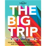 Lonely Planet the Big Trip by Lonely Planet Publications, 9781743607886