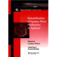 Rehabilitation of Spoken Word Production in Aphasia: A Special Issue of Aphasiology by Nickels,Lyndsey, 9781138877887