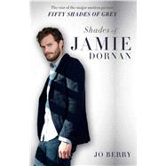 Shades of Jamie Dornan The Star of the Major Motion Picture Fifty Shades of Grey by Berry, Jo, 9781501107887