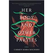Her Body and Other Parties by Machado, Carmen Maria, 9781555977887