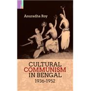 Cultural Communism in Bengal 1936-1952 by Roy, Anuradha, 9789380607887