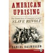 American Uprising : The Untold Story of America's Largest Slave Revolt by Rasmussen, Daniel, 9780062017888
