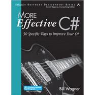 More Effective C# (Includes Content Update Program) 50 Specific Ways to Improve Your C# by Wagner, Bill, 9780672337888