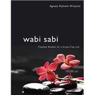Wabi Sabi: Timeless Wisdom for a Stress-free Life by Winqvist, Agneta Nyholm, 9781629147888