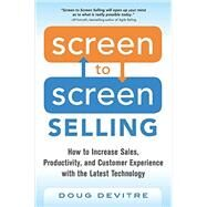 Screen to Screen Selling: How to Increase Sales, Productivity, and Customer Experience with the Latest Technology by Devitre, Doug, 9780071847889