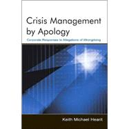 Crisis Management By Apology: Corporate Response to Allegations of Wrongdoing by Hearit,Keith Michael, 9780805837889