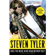 Does the Noise in My Head Bother You? : A Rock 'n' Roll Memoir by Tyler, Steven, 9780061767890