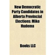 New Democratic Party Candidates in Alberta Provincial Elections : Mike Hudema by , 9781156187890