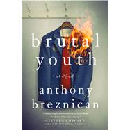 Brutal Youth A Novel by Breznican, Anthony, 9781250067890