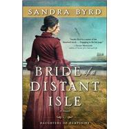 Bride of a Distant Isle A Novel by Byrd, Sandra, 9781476717890