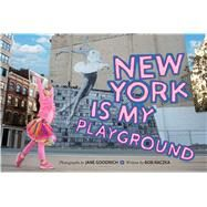 New York Is My Playground by Goodrich, Jane; Raczka, Bob, 9781576877890